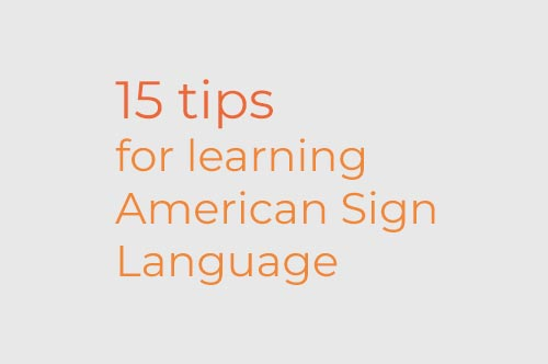 15 tips for learning American Sign Language (ASL)
